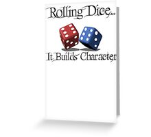 Rolling Dice Builds Character Greeting Card
