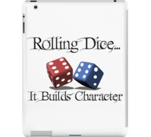 Rolling Dice Builds Character iPad Case/Skin