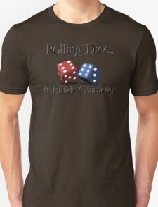 Rolling Dice Builds Character Unisex T-Shirt