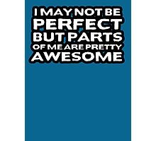 I may not be perfect but parts of me are pretty awesome Photographic Print