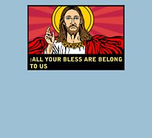 ALL YOUR BLESS ARE BELONG TO US Unisex T-Shirt