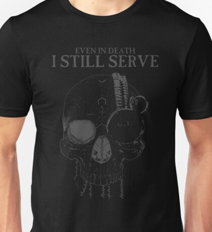 Even In Death - I Still Serve Unisex T-Shirt