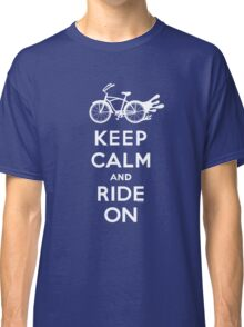 Keep Calm and Ride On - cruiser - white fonts 1 Classic T-Shirt