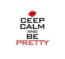 CEEP CALM AND BE PRETTY Photographic Print