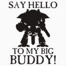 Say Hello To My Big Buddy! - Black by simonbreeze