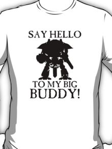 Say Hello To My Big Buddy! - Black T-Shirt