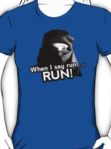 When I say run … RUN! T-Shirt