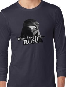 When I say run … RUN! Long Sleeve T-Shirt