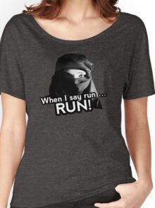 When I say run … RUN! Women's Relaxed Fit T-Shirt