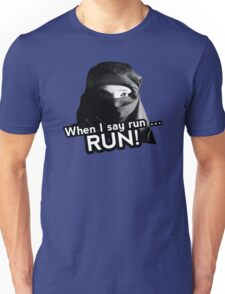 When I say run … RUN! Unisex T-Shirt