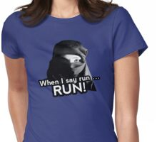When I say run … RUN! Womens Fitted T-Shirt