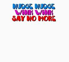 Nudge Nudge Unisex T-Shirt