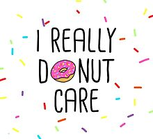 I Really Donut Care by lovaticmerch