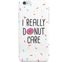 I Really Donut Care iPhone Case/Skin