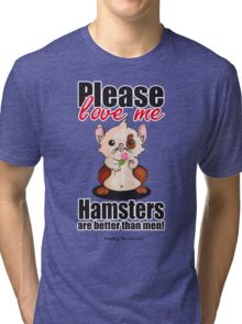 Pudding the Hamster - Please love me Tri-blend T-Shirt