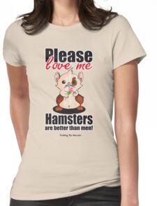 Pudding the Hamster - Please love me Womens Fitted T-Shirt