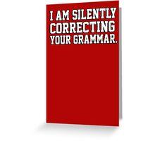 I am silently correcting your grammar Greeting Card