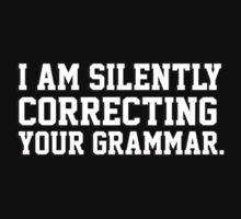 I am silently correcting your grammar by erinttt