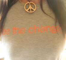 """"""" Be the Change """" by willowwyles"""