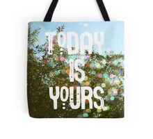 Today Is Yours Tote Bag