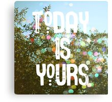 Today Is Yours Metal Print