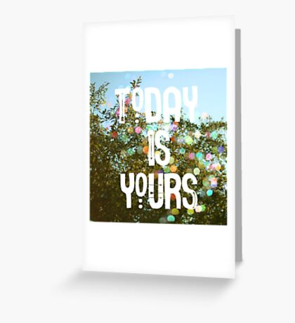Today Is Yours Greeting Card