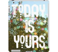 Today Is Yours iPad Case/Skin