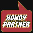 Howdy Partner by Bubble-Tees.com by Bubble-Tees