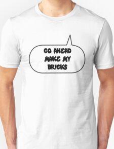 Go Ahead Make My Bricks, Bubble-Tees.com Unisex T-Shirt