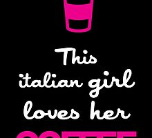 THIS ITALIAN GIRL LOVES HER COFFEE by fancytees