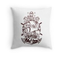 A Smooth Sea Never Makes A Skilled Sailor Throw Pillow