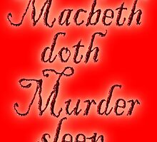 Macbeth doth Murder sleep, Shakespeare, Play, Theater by TOM HILL - Designer