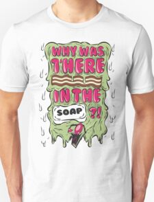 Why was there bacon in the soap?! IZ T-Shirt