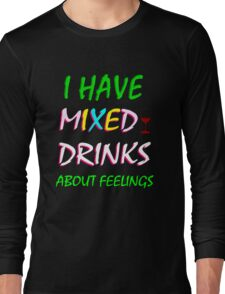 i have mixed drinks about feelings Long Sleeve T-Shirt