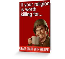 If your religion is worth killing for please start with yourself Greeting Card