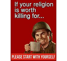 If your religion is worth killing for please start with yourself Photographic Print