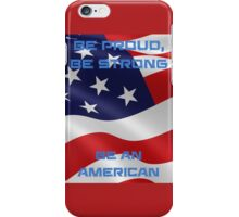 Be Proud, Be Strong, be a Proud American iPhone Case/Skin