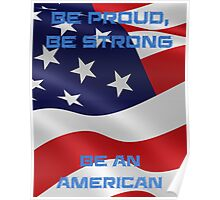 Be Proud, Be Strong, be a Proud American Poster