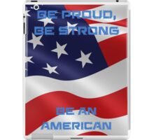 Be Proud, Be Strong, be a Proud American iPad Case/Skin