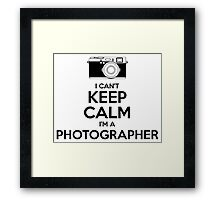 I Can't Keep Calm- I'm a Photographer!  Framed Print