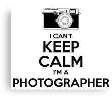 I Can't Keep Calm- I'm a Photographer!  Canvas Print