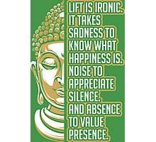 Buddhas Lift Is Ironic It Likes Sadness To Know What Happiness Is Noise To Photographic Print