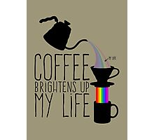 Coffee brightens up my life Photographic Print