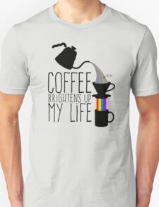 Coffee brightens up my life T-Shirt