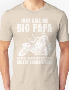 Just Call Me Big Papa Because I Am Way Too Cool To Be Called Grandfather T-Shirt