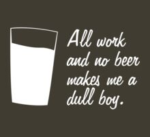 All work and no beer makes me a dull boy by Einar Andersson
