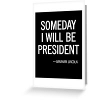 Someday I Will Be President Greeting Card