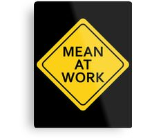 Mean At Work Metal Print