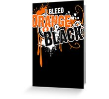 I Bleed Orange and Black Greeting Card