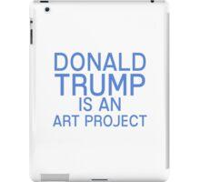 Donald Trump is an art project. iPad Case/Skin